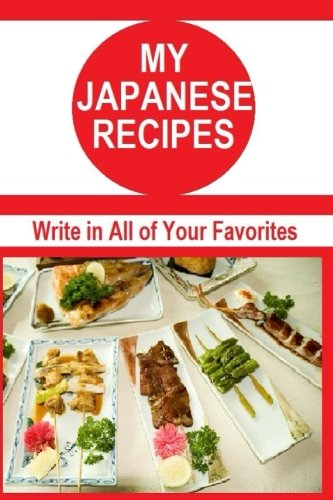 9781519541994: My Japanese Recipes: Write in all your favorite Japanese Recipes. Fill in the blank recipe book for 50 delicious recipes.