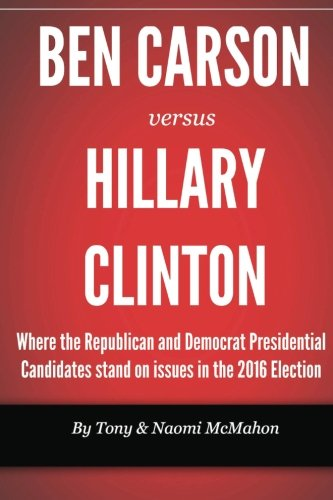 9781519542281: Ben Carson versus Hillary clinton: Where the Republican and Democrat Presidential Candidates stand on issues in the 2016 Election (U.S. Presidential Election) (Volume 1)