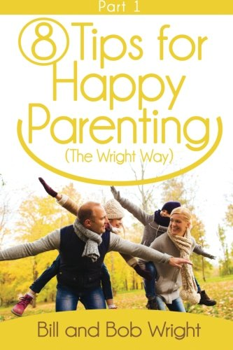 9781519542342: 8 Tips For Happy Parenting (The Wright Way) Part 1 (Volume 1)