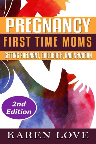 9781519542595: Pregnancy: First Time Moms- Getting Pregnant, Childbirth, and Newborn