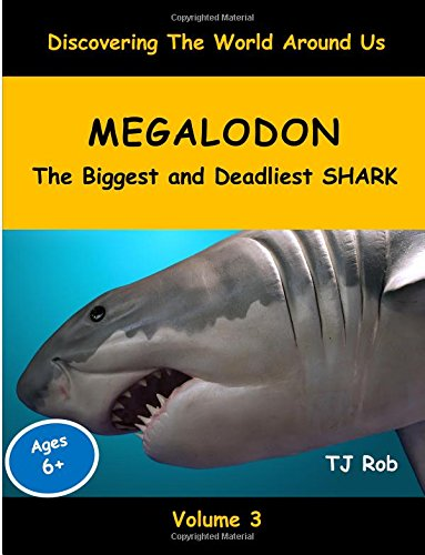 9781519543189: Megalodon: The Biggest and Deadliest SHARK (Ages 6+) (Discovering The World Around Us)