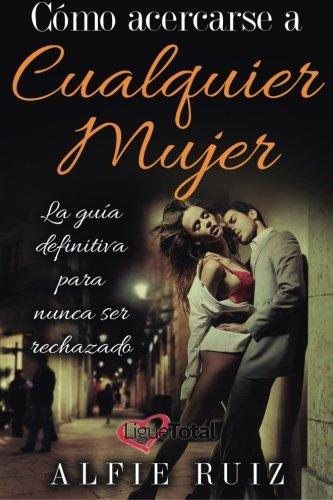 9781519544131: Cómo hablarle a cualquier mujer: La guía del ligue definitiva sobre cómo seducir mujeres (Spanish Edition)