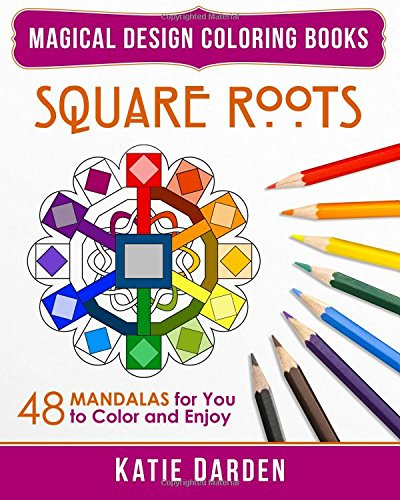 Square Roots: 48 Mandalas for You to Color and Enjoy (Magical Design Coloring Book) (Volume 5): ...