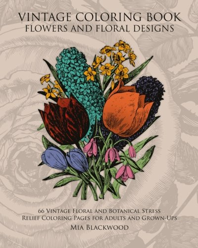 9781519546098: Vintage Coloring Book Flowers and Floral Designs: 66 Vintage Floral and Botanical Stress Relief Coloring Pages for Adults and Grown-Ups (Vintage Coloring Books) (Volume 1)