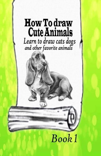9781519548047: How To Draw Cute Animals 1: Learn to draw cats, dogs and other favorite animals (All about Drawing Pets) (Volume 1)