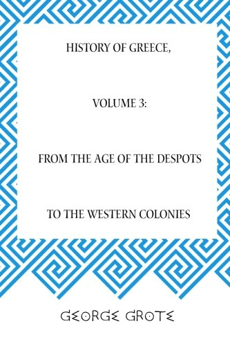 9781519548054: History of Greece, Volume 3: From the Age of the Despots to the Western Colonies