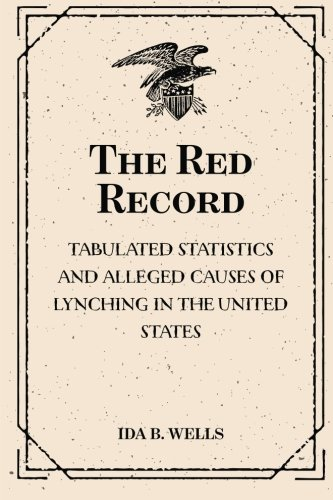 9781519548894: The Red Record: Tabulated Statistics and Alleged Causes of Lynching in the United States