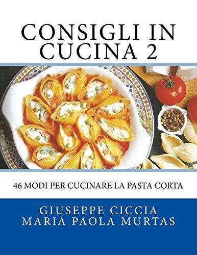 9781519549730: Consigli in Cucina 2: 46 modi per cucinare la pasta corta (Italian Edition)