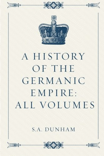 9781519549952: A History of the Germanic Empire: All Volumes