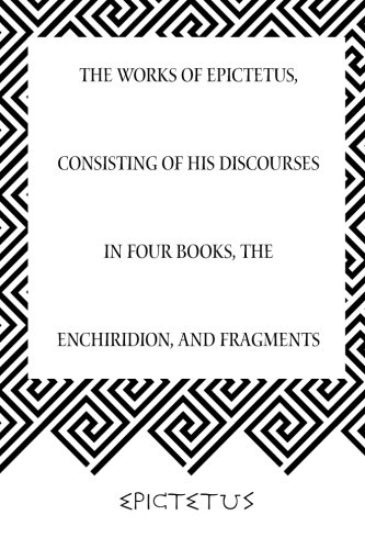 9781519550811: The Works of Epictetus, Consisting of His Discourses in Four Books, The Enchiridion, and Fragments