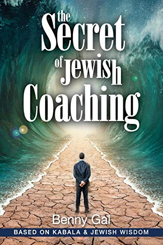 9781519551290: The Secret of Jewish Coaching: (Motivational, Inspirational & Personal Growth) (Kabbalah & Jewish Wisdom) (Guides for Coaching and Life Improvment) (Volume 1)