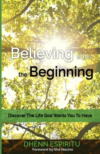 9781519552860: Believing is just the Beginning: Discover the Life God Wants You To Have