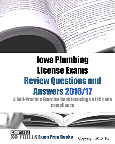 9781519553447: Iowa Plumbing License Exams Review Questions and Answers 2016/17: A Self-Practice Exercise Book focusing on IPC code compliance (No Frills Exam Prep Books)