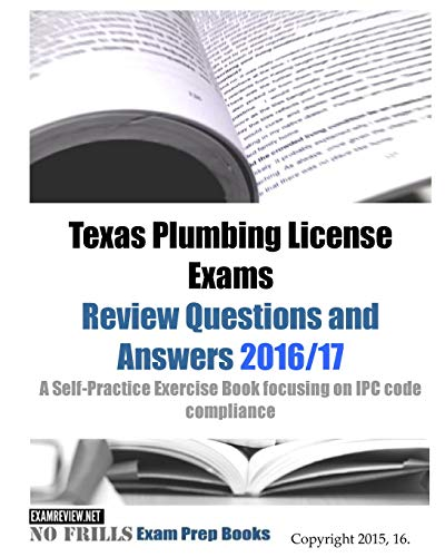 9781519553966: Texas Plumbing License Exams Review Questions and Answers 2016/17: A Self-Practice Exercise Book focusing on IPC code compliance