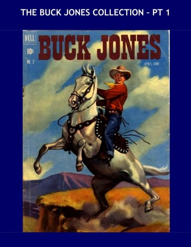 9781519555328: The Buck Jones Collection - Pt 1: Great Cowboy Star Comics - All Stories - No Ads