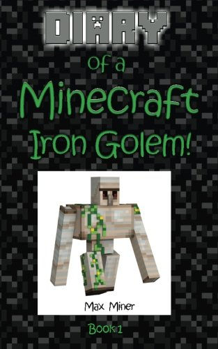 9781519557049: Diary of a Minecraft Iron Golem! (Diary of a Minecraft Max) (Volume 1)