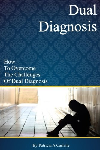 9781519561763: Dual Diagnosis: How to overcome the challenges of Dual Diagnosis (Dual diagnosis, dual diagnosis counseling, dual diagnosis anonymous, dual diagnosis ... mental illness, dual diagnosis workbook)