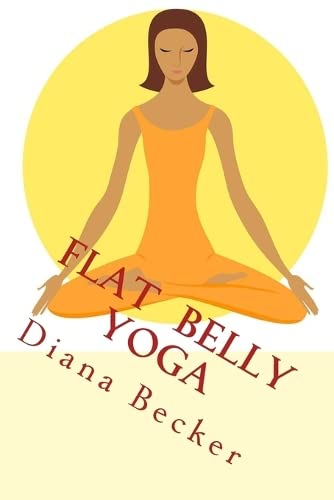 9781519565280: Flat Belly Yoga: Effective Practice For Your Flat Belly -.Enjoy Your Sculpted Tummy!