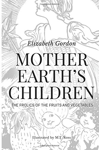9781519566461: Mother Earth's Children; The Frolics of the Fruits and Vegetables: Illustrated in B & W