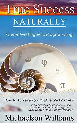 9781519568656: True Success Naturally: Corrective Linguistic Programming; How To Achieve Your Positive Life Intuitively