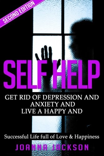 9781519571762: Self Help: Get Rid of Depression & Anxiety and Live a Happy & Successful Life full of Love & Happiness