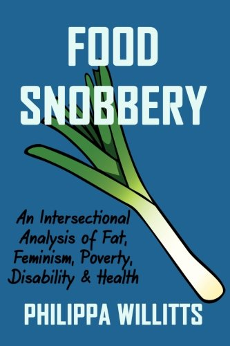 9781519573162: Food Snobbery: An Intersectional Analysis of Fat, Feminism, Poverty, Disability & Health