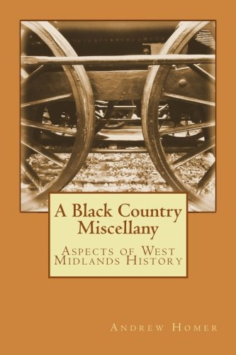 9781519573605: A Black Country Miscellany: Aspects of West Midlands History