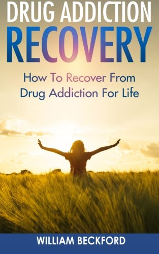 9781519573896: Drug Addiction Recovery: How To Recover From Drug Addiction For Life - Drug Cure, Drug Addiction Treatment & Drug Abuse Recovery