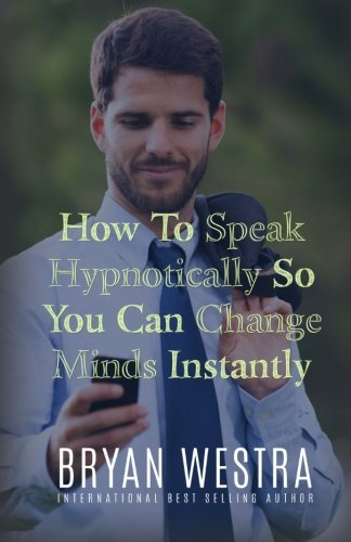 9781519573964: How To Speak Hypnotically So You Can Change Minds Instantly