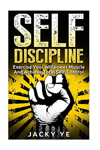 9781519574114: Self Discipline: Exercise Your Willpower Muscle And Achieve Total Self-Control