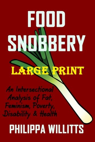 9781519574558: Food Snobbery (LARGE PRINT): An Intersectional Analysis of Fat, Feminism, Poverty, Disability & Health