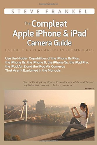 9781519576279: The Compleat Apple iPhone & iPad Camera Guide: Useful Tips That Aren't In The Manuals