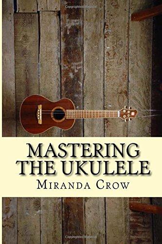 9781519576705: Mastering The Ukulele: Ukulele Techniques and Theory For Beginners - Improved Version (Ukulele for Dummies, Ukulele Chords, Ukulele Theory, Ukulele Songbook, Ukulele songs) (Volume 1)
