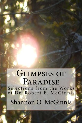 9781519577825: Glimpses of Paradise: Selections from the Works of Dr. Robert E. McGinnis