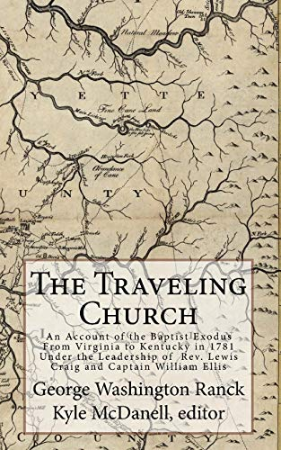 9781519578310: The Traveling Church: An Account of the Baptist Exodus From Virginia to Kentucky in 1781 Under the Leadership of Rev. Lewis Craig and Captain William Ellis