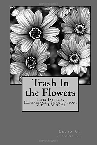 9781519578501: Trash In the Flowers: Life: Dreams, Experiences, Imagination, and Thoughts