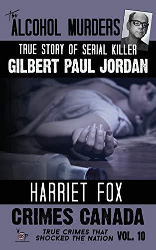 9781519579683: The Alcohol Murders: The True Story of Serial Killer Gilbert Paul Jordan (Crimes Canada: True Crimes That Shocked The Nation) (Volume 10)