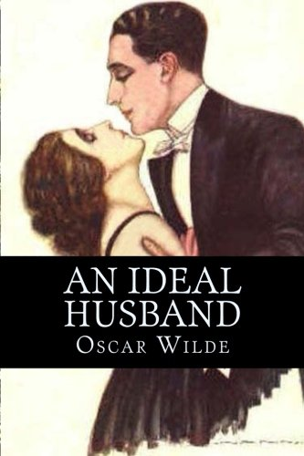 an ideal husband oscar wilde The problem with oscar wilde's 1895 potboiler an ideal husband is precisely the thing for which its author is routinely praised: its flood of exquisite witticisms they come fast and furious in the play's opening, as a coterie of victorian aristocratic types gather in the octagon room of parliamentarian sir robert chiltern's home, apparently.
