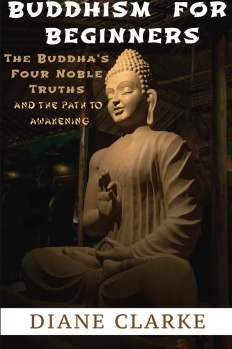 9781519580467: Buddhism For Beginners: The Buddha's Four Noble Truths And The Eightfold Path To Enlightenment (Buddhism For Beginners, Buddha)