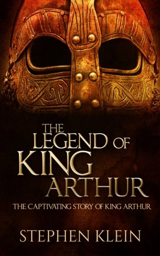 9781519582904: The Legend of King Arthur: The Captivating Story of King Arthur