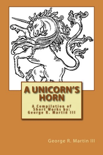 9781519582973: A Unicorn's Horn: A Compilation of Short Works: by George R. Martin III