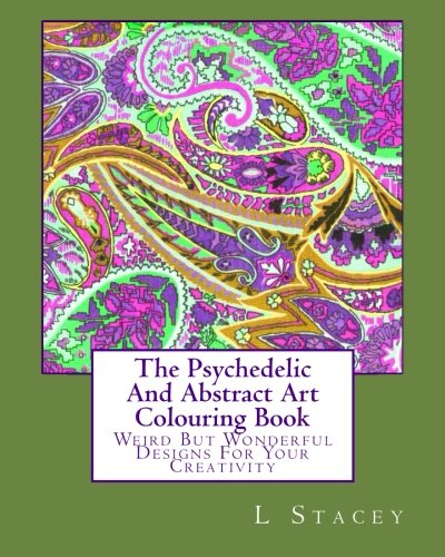 The Psychedelic And Abstract Art Colouring Book: Stacey, L