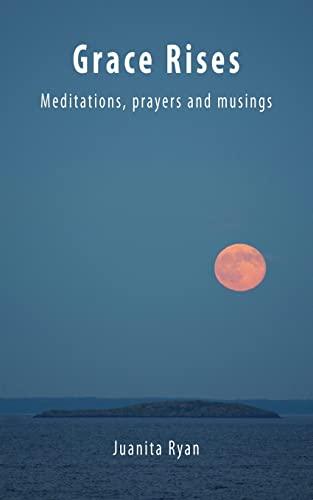 9781519584113: Grace Rises: Meditations Prayers and Musings