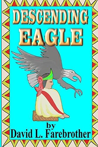 9781519584397: Descending Eagle: The Deaths of Moctezuma, Cuitláhuac and Cuauhtémoc