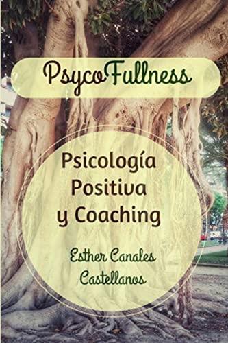 9781519584472: Psycofullness. Psicologia Positiva y Coaching.: Para una vida más plena.