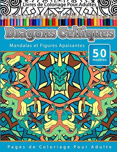 9781519590480: Livres de Coloriage Pour Adultes Dragons Celtiques: Mandalas et Figures Apaisantes Pages de Coloriage Pour Adulte (Volume 21) (French Edition)