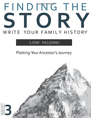 9781519591531: Finding the Story: Plotting Your Ancestor's Journey (Writing Your Family History) (Volume 4)