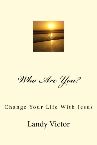9781519596581: Who Are You?: Change Your Life With Jesus