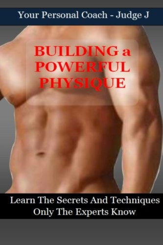 9781519597915: Building a Powerful Physique: Learn the Secrets and Techniques Only the Experts Know