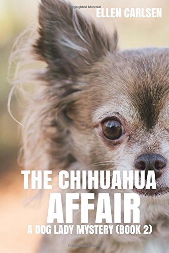 9781519601568: The Chihuahua Affair: A Dog Lady Mystery, book 2 (The Dog Lady Mysteries) (Volume 2)